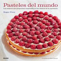 Pasteles Del Mundo - Las Mejores 250 Propuestas Inspiradas En Los Clasicos De La Reposteria - Roger Pizey