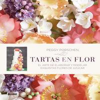 Tartas En Flor - El Arte De Elaborar Y Modelar Exquisitas Flores De Azucar - Peggy Porschen