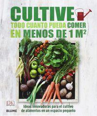 Cultive Todo Cuanto Pueda Comer En Menos De 1 M2 - Ideas Innovadoras Para El Cultivo De Alimentos En Un Espacio Pequeño - Aa. Vv.