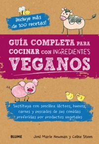 guia completa para cocinar con ingredientes veganos - sustituya con sencillez lacteos, huevos, carnes y pescados de sus comidas preferidas por productos vegetales - Joni Marie Newman / Celine Steen