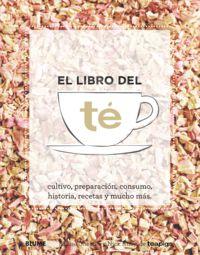 LIBRO DEL TE, EL - CULTIVO, PREPARACION, CONSUMO, HISTORIA, RECETAS Y MUCHO MAS