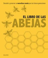 LIBRO DE LAS ABEJAS, EL - DESCUBRIR Y PRESERVAR SU MARAVILLOSO MUNDO PARA LAS FUTURAS GENERACIONES