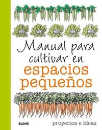 MANUAL PARA CULTIVAR EN ESPACIOS PEQUEÑOS - PROYECTOS E IDEAS