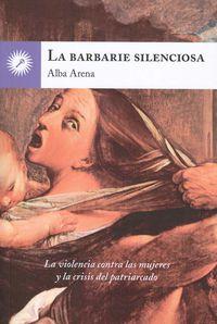 BARBARIE SILENCIOSA, LA - LA VIOLENCIA CONTRA LAS MUJERES Y LA CRISIS DEL PATRIARCADO