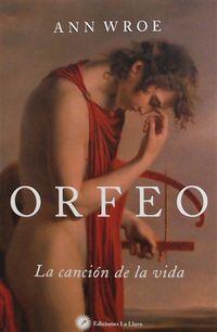 Orfeo - La Cancion De La Vida - Ann Wroe