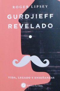 GURDJIEFF REVELADO - VIDA, LEGADO Y ENSEÑANZAS