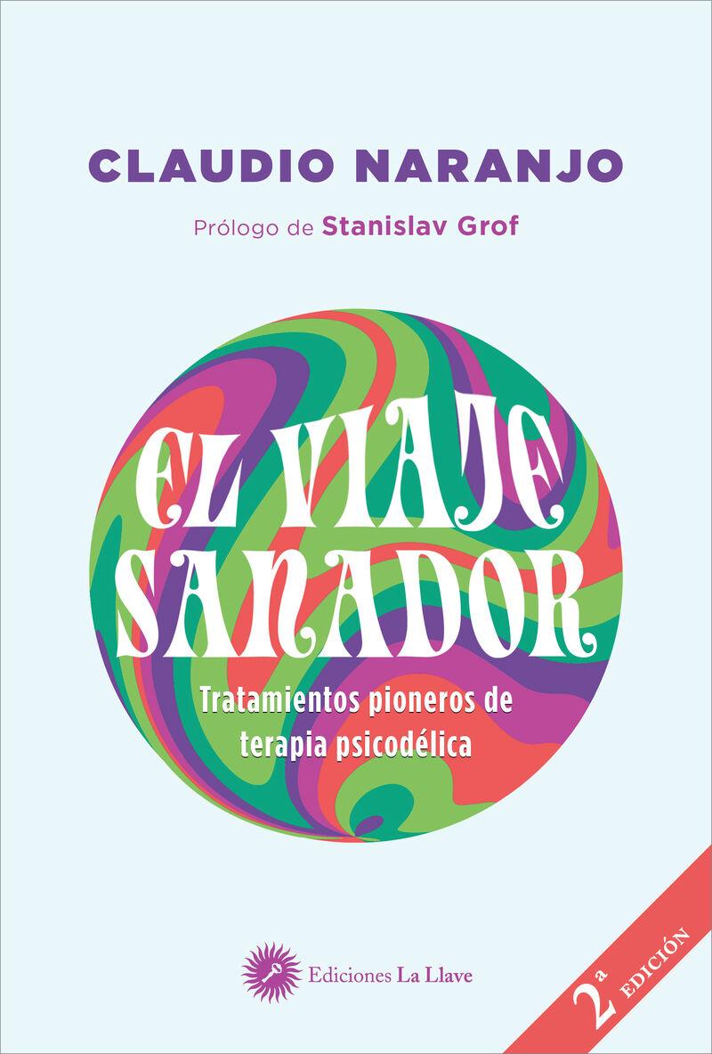 VIAJE SANADOR, EL - TRATAMIENTOS PIONEROS DE TERAPIA PSICODELICA