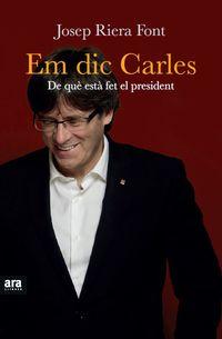 EM DIC CARLES - DE QUE ESTA FET EL PRESIDENT