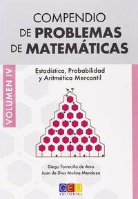COMPENDIO DE PROBLEMAS DE MATEMATICAS IV - ESTADISTICA, PROBABILIDAD Y ARITMETICA MERCANTIL