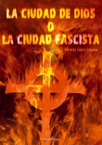 La ciudad de dios o la ciudad fascista - Aa. Vv.