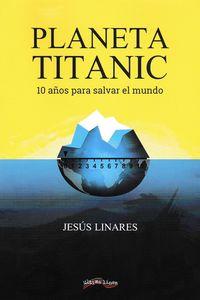 PLANETA TITANIC - 10 AÑOS PARA SALVAR EL MUNDO