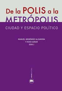 De La Polis A La Metropolis - Ciudad Y Espacio Politico - Manuel Menendez / Hugo Aznar