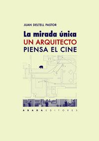Mirada Unica, La - Un Arquitecto Piensa El Cine - Juan Deltell Pastor