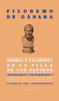 Poesia Y Filosofia En La Villa De Los Papiros - Epigramas Y De Poematis V - Filodemo De Gadara / Salvador Mas (ed. )