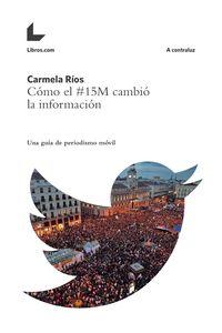 Como El #15m Cambio La Informacion - Una Guia De Periodismo Movil - Carmela Rios