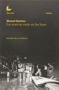 Las noticias estan en los bares - Manuel Sanchez