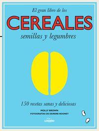 gran libro de los cereales, semillas y legumbres, el - 150 recetas sanas y deliciosas - Molly Brown
