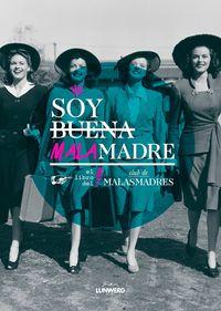 SOY BUENA MALAMADRE - EL LIBRO DEL CLUB DE MALASMADRES