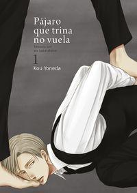 Pajaro Que Trina No Vuela 1 (premio Mejor Shojo Manga Barcelona 2017) - Kou Yoneda