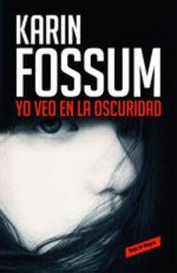 Yo Veo En La Oscuridad - Karin Fossum
