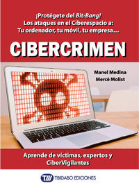 CIBERCRIMEN - ¡PROTEGETE DEL BIT-BANG! LOS ATAQUES EN EL CIBERESPACIO A: TU ORDENADOR, TU MOVIL, TU EMPRESA. .. APRENDE DE VICTIMAS, EXPERTOS Y CIBERVIGILANTES