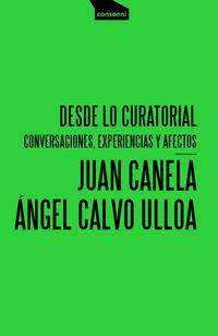 DESDE LO CURATORIAL - CONVERSACIONES, EXPERIENCIAS Y AFECTOS