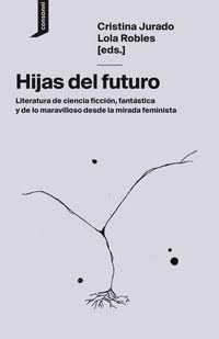 HIJAS DEL FUTURO - LITERATURA DE CIENCIA FICCION, FANTASTICA Y DE LO MARAVILLOSO DESDE LA MIRADA FEMINISTA
