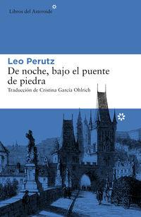 De Noche, Bajo El Puente De Piedra - Leo Perutz