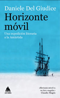 Horizonte Movil - Una Expedicion Literaria A La Antartida - Daniele Del Giudice