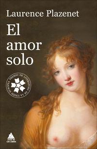 amor solo, el (premio de literatura de la union europea) - Laurence Plazenet