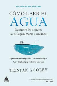 Como Leer El Agua - Descubre Los Secretos De Los Lagos, Mares Y Oceanos - Tristan Gooley