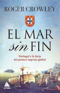 MAR SIN FIN, EL - PORTUGAL Y LA FORJA DEL PRIMER IMPERIO GLOBAL