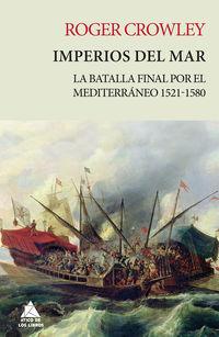 Imperios Del Mar - La Batalla Final Por El Mediterraneo 1521-1580 - Roger Crowley