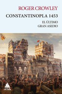 Constantinopla 1453 - El Ultimo Gran Asedio - Roger Crowley