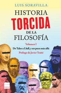 HISTORIA TORCIDA DE LA FILOSOFIA I - DE TALES A LLULL, Y UN POCO MAS ALLA