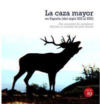 CAZA MAYOR EN ESPAÑA, LA (XIX AL XXI)