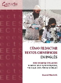 COMO REDACTAR TEXTOS CIENTIFICOS EN INGLES - FOR SPANISH SPEAKERS SCIENTIFIC ARTICLES, PROJECTS, BOOKS, AND DISSERTATIONS WRITTEN IN ENGLISH