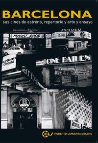 Barcelona Sus Cines De Estreno, Repertorio Y Arte Y Ensayo - Roberto Lahuerta Melero