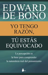 Yo Tengo Razon, Tu Estas Equivocado - Edward De Bono