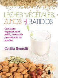 Leches Vegetales, Zumos Y Batidos - Cecilia Benedit