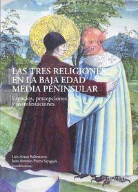 Tres Religiones En La Baja Edad Media Peninsular, Las - Espacios, Percepciones Y Manifestaciones - Luis Araus Ballesteros (coord. ) / Juan Antonio Prieto Sayagues (coord. )