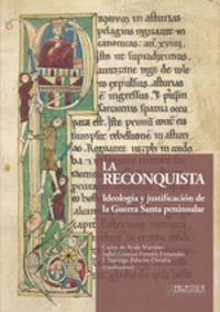 RECONQUISTA, LA - IDEOLOGIA Y JUSTIFICACION DE LA GUERRA SANTA PENINSULAR