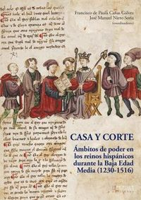 Casa Y Corte, La - Ambitos De Poder En Los Reinos Hispanicos Durante La Baja Edad Media (1230-1516) - Paula Cañas Gal
