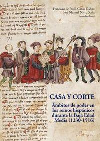 CASA Y CORTE, LA - AMBITOS DE PODER EN LOS REINOS HISPANICOS DURANTE LA BAJA EDAD MEDIA (1230-1516)