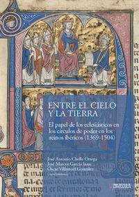 ENTRE EL CIELO Y LA TIERRA - EL PAPEL DE LOS ECLESIASTICOS EN LOS CIRCULOS DE PODER EN LOS REINOS IBERICOS (1369-1504)