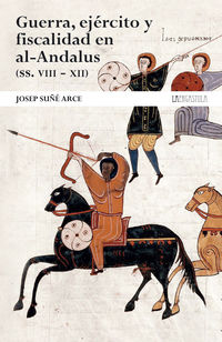 GUERRA, EJERCITO Y FISCALIDAD EN AL-ANDALUS (SS. VIII - XII) . - DE LA HEGEMONIA MUSULMANA A LA DECADENCIA