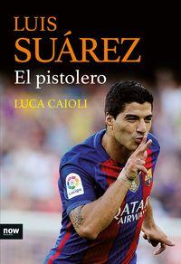 Luis Suarez - El Pistolero - Luca Caioli