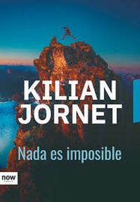 Nada Es Imposible - Kilian Jornet