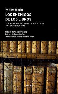 enemigos de los libros, los - contra la biblioclastia, la ignorancia y otras bibliopatias - William Blades
