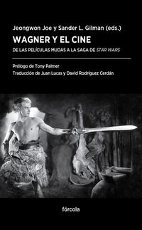 Wagner Y El Cine - De Las Peliculas Mudas A La Saga De Star Wars - Jeongwon Joe / Sander L. Gilman